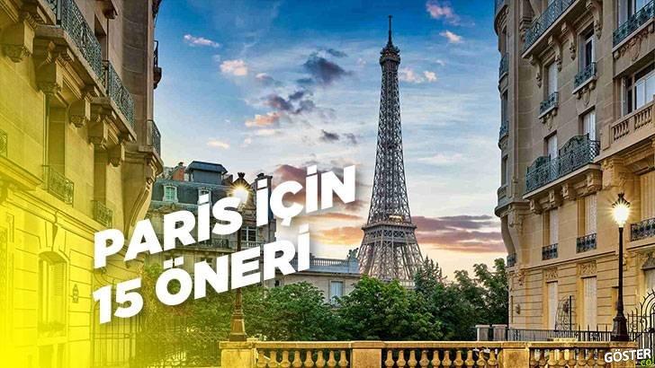 Paris'e yapacağınız ilk seyahatinizde görebileceğiniz ve yapabileceğiniz en iyi 15 şey