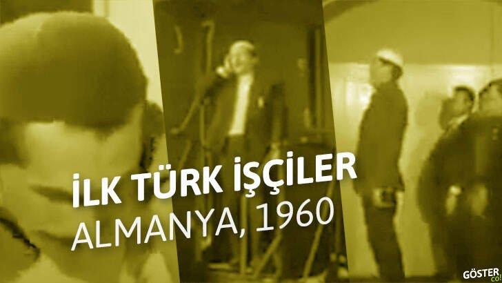 1960'lı yıllarda Almanya'ya göç eden ilk Türk işçilerin görüntüleri
